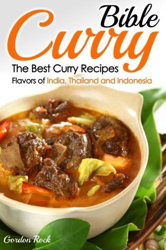 Curry Bible: The Best Curry Recipes - Flavors of India, Thailand and Indonesia