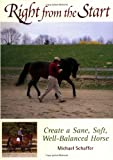 Right from the Start: Create a Sane, Soft, Well-Balanced Horse