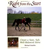 Right from the Start: Create a Sane, Soft, Well-Balanced Horse ~ Michael Schaffer