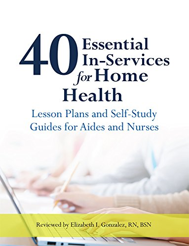 40 Essential In-Services for Home Health: Lesson Plans and Self-Study Guides for Aides and Nurses (Essentials Of Health Services)