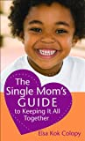 The Single Mom's Guide to Keeping It All Together, Elsa Kok Colopy, 080078782X