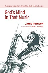 God's Mind in That Music: Theological Explorations through the Music of John Coltrane