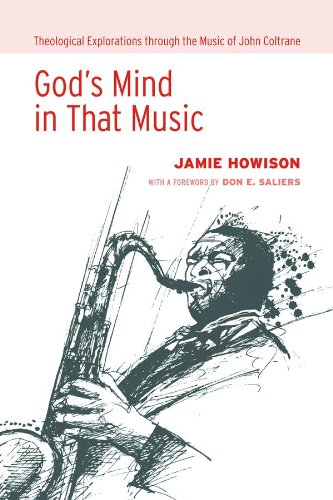 God's Mind in That Music: Theological Explorations through the Music of John Coltrane by [Howison, Jamie]