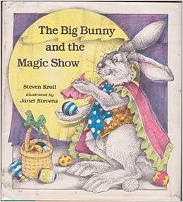 Big Bunny And The Magic Show Steven Kroll Janet Stevens 9780823405893 Amazon Books