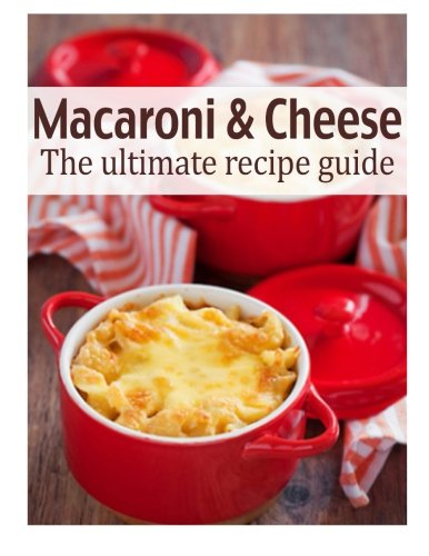 Macaroni & Cheese: The Ultimate Recipe Guide by Susan Hewsten