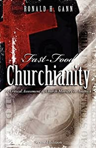 Fa$t-Food Churchianity: A Critical Assessment of Church Ministry in America