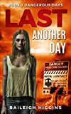 Last Another Day: Dangerous Days – A Zombie Apocalypse Survival Thriller: Book 1 (Dangerous Days – Zombie Apocalypse)