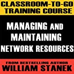 Classroom-To-Go Training Course 3: Managing and Maintaining Network Resources [Windows Server 2003 Edition] | William Stanek