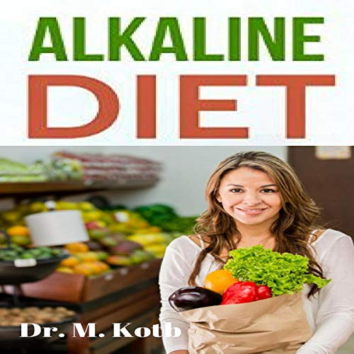 Alkaline Diet: The Ultimate Guide for Alkaline Herbal Medicine to Reversing Disease and Achieving Vibrant Health Through a Plant Based Diet: Healthy Eating Made Easy, Book 2 by Dr Kotb