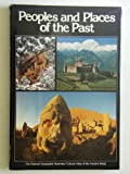Peoples and Places of the Past: The National Geographic Illustrated Cultural Atlas of the Ancient World