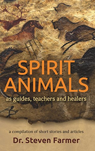 - SPIRIT ANIMALS: As Guides, Teachers and Healers - A Compilation of Short Stories and Articles