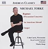 Torke: Rapture - Concerto for Percussion and Orchestra  / An American Abroad / Jasper