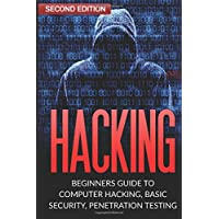 Hacking: Beginner's Guide to Computer Hacking, Basic Security, Penetration Testing (Hacking, How to Hack, Penetration Testing, Basic security, Computer Hacking)