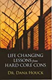 Life Changing Lessons from Hard Core Cons, Houck, 0980078016
