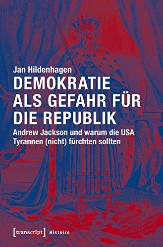 Demokratie als Gefahr für die Republik: Andrew Jackson und warum die USA Tyrannen (nicht) fürchten sollten (Histoire)