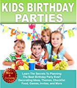 Happy Birthday: Kids Birthday Parties: Learn Secrets To Planning The Best Childrens Birthday Party Ever!: Ages 1-16, Birthday: Decorating Ideas, Themes, ... by Andrea L. Mortenson) (English Edition)