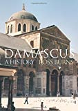 Damascus: A History (Cities of the Ancient World)