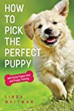 How to Pick The Perfect Puppy: With Early Puppy