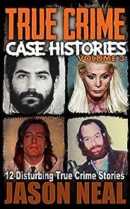 True Crime Case Histories - Volume 3: 12 Disturbing True Crime Stories (True Crime Collection)