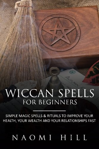 Wiccan Spells for beginners : Simple magic spells and rituals to improve your health, your wealth and your relationships fast ebook