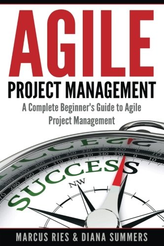 Agile Project Management: A Complete Beginner's Guide To Agile Project Management