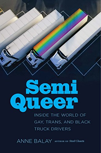 - Semi Queer: Inside the World of Gay, Trans, and Black Truck Drivers