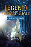 Legend of the Winged Wolf, Courtney Paige, 1483618587