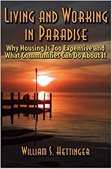 Living and Working in Paradise: Why Housing Is Too Expensive and What Communities Can Do About It by William S. Hettinger (2004-11-08)