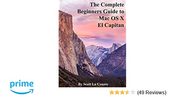 The Complete Beginners Guide to Mac OS X El Capitan: (For