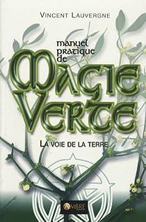 Manuel pratique de magie verte : La voie de la terre par Lauvergne