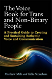 The Voice Book for Trans and Non-Binary People: A Practical Guide to Creating and Sustaining Authentic Voice and Communication