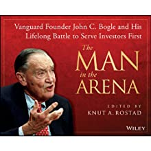 The Man in the Arena: Vanguard Founder John C. Bogle and His Lifelong Battle to Serve Investors First Audiobook by Knut A. Rostad Narrated by Basil Sands