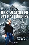 Der Wächter des Matterhorns: Mein Leben auf der Hörnlihütte