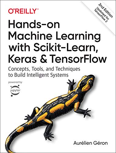 Hands-on Machine Learning with Scikit-Learn, Keras, and TensorFlow: Concepts, Tools, and Techniques to Build Intelligent Systems ()
