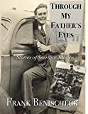 Through My Father's Eyes: Stories of Sacrifice and Love
