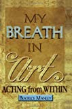 img - for My Breath in Art: Acting from Within book / textbook / text book