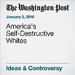 America's Self-Destructive Whites | Fareed Zakaria