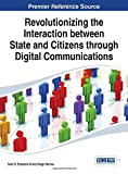 Revolutionizing the Interaction Between State and Citizens Through Digital Communications, Sam B. Edwards, 1466662921