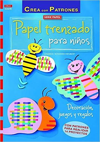 PAPEL TRENZADO PARA NI�OS DECORACION JUEGOS Y REGALOS: Andrea Küsnerr-Neubert: 9788498744668: Amazon.com: Books