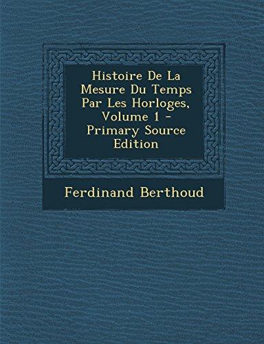 Histoire De La Mesure Du Temps Par Les Horloges, Volume 1 - Primary Source Edition  [Berthoud, Ferdinand] (Tapa Blanda)