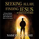 Seeking Allah, Finding Jesus: Audio Lectures: A Former Muslim Shares the Evidence That Led Him from Islam to Christianity Lecture by Nabeel Qureshi Narrated by Nabeel Qureshi