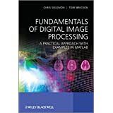 Fundamentals of Digital Image Processing: A Practical Approach with Examples in Matlab