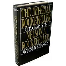 Imperial Rockefeller: A Biography of Nelson Rockefeller