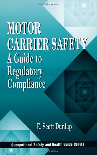 Motor Carrier Safety: A Guide to Regulatory Compliance (Occupational Safety & Health Guide Series)
