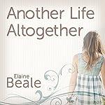 Another Life Altogether: A Novel | Elaine Beale