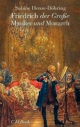 Friedrich der Große: Musiker und Monarch