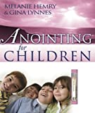 Anointing for Children w/ anointing oil Vial, Melanie Hemry and Gina Lynnes, 0883686864