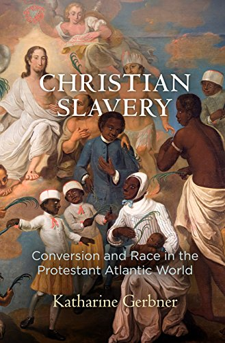 BEST Christian Slavery: Conversion and Race in the Protestant Atlantic World (Early American Studies) [D.O.C]