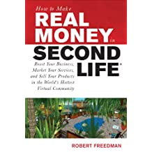 How to Make Real Money in Second Life: Boost Your Business, Market Your Services, and Sell Your Products in the World's Hottest Virtual Community (How to Make . . .)