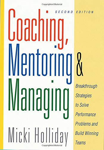 Coaching, Mentoring and Managing, Second Edition: Breakthrough Strategies to Solve Performance Problems and Build Winnin